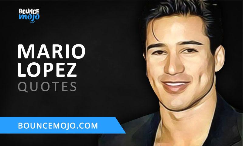 Mario Lopez Quotes FI